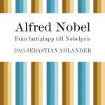 Bokomslag till boken Alfred Nobel - Från fattiglapp till Nobelpris.