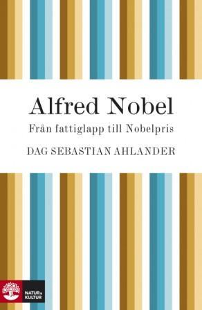 Bokomslag till boken Alfred Nobel - Från fattiglapp till Nobelpris
