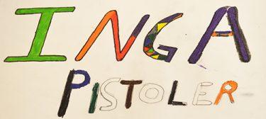 Målade bokstäver som bildar orden: Inga pistoler.