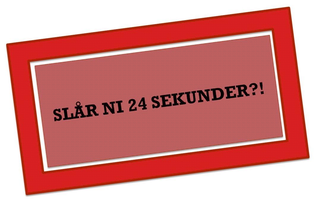 Röd skylt med frågan: Slår ni 24 sekunder?